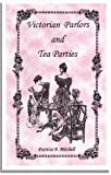 Victorian Parlors and Tea Parties, Patricia B. Mitchell, 0925117366