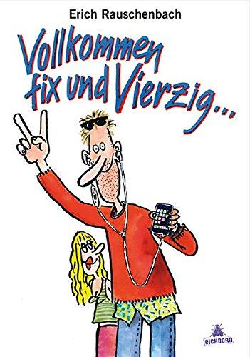 Vollkommen Fix und Vierzig: Cartoons Gebundenes Buch – 22. Juni 2010 Erich Rauschenbach Eichborn Verlag 3821836776 Geburtstag (40)