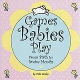 Games Babies Play: From Birth to Twelve Months (Lansky, Vicki)