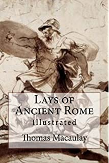 lord macaulay s essays and lays of ancient rome amazon co uk  lays of ancient rome illustrated