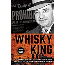 The Whisky King: The remarkable true story of Canada's most infamous bootlegger and the undercover Mountie on his trail