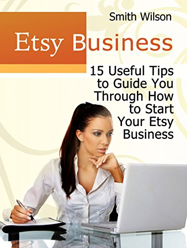 Download PDF Etsy Business - 15 Useful Tips to Guide You Through Starting Your Etsy Business