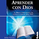 Aprender con Dios [Learning with God]: La Biblia Como manual de conducta para el Siglo XXI Audiobook by Julián Victoria Narrated by Jorge Gomez Cabrera