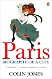 Paris: The Biography of a City by Colin Jones front cover