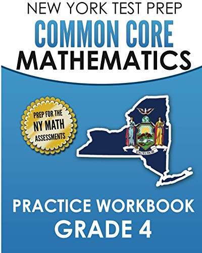 NEW YORK TEST PREP Common Core Mathematics Practice Workbook Grade 4: Covers the Next Generation Learning Standards (New York State Test Prep Grade 4)