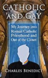Catholic and Gay: My Journey into Roman Catholic Priesthood and Out of the Closet