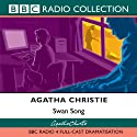 Swan Song (Dramatised) Radio/TV Program by Agatha Christie Narrated by  uncredited