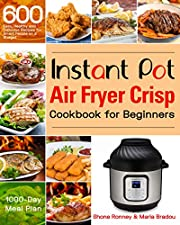 Instant Pot Air Fryer Crisp Cookbook for Beginners: 600 Easy, Healthy and Delicious Recipes for Smart People on a Budget (1000-Day Meal Plan)