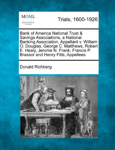Bank of America National Trust & Savings Associations, a National Banking Association, Appellant v. William O. Douglas, George C. Matthews, Robert E. ... Francis P. Brassor and Henry Fitts, Appellees (Bank Of America National Trust And Savings Association)