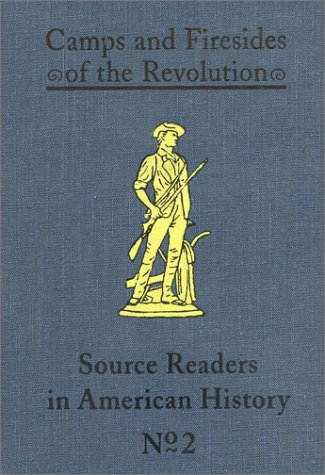 Camps and Firesides of the Revolution (Source-Readers in American History)