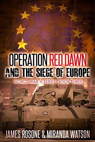Operation Red Dawn and the Siege of Europe (World War III Series Book 3) by [Rosone,James, Watson,Miranda]
