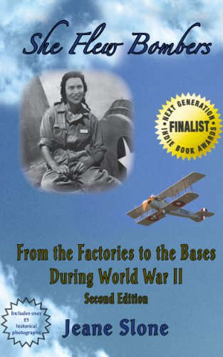 (She Flew Bombers: From the Factories to the Bases During WW II (She Built Ships During WW II and She Was An American Spy))