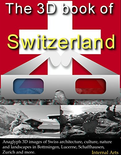 The 3D Book of Switzerland. Anaglyph 3D images of Swiss architecture, culture, nature and landscapes in Bottmingen, Lucerne, Schaffhausen, Zurich and more. (3D Books 84)