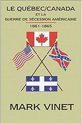 Le Quebec / Canada et la Guerre de Secession Americaine 1861-1865 (French Edition) Paperback