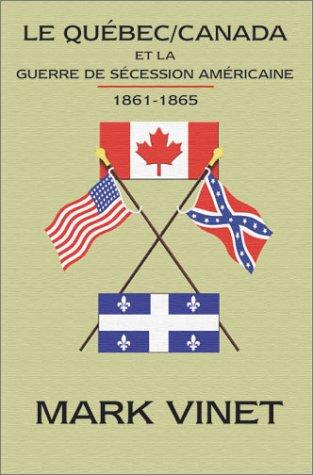 Le Quebec / Canada et la Guerre de Secession Americaine 1861-1865 (French Edition)
