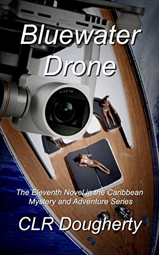 (Bluewater Drone: The Eleventh Novel in the Caribbean Mystery and Adventure Series (Bluewater Thrillers Book 11) )