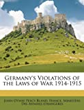 Germany's Violations of the Laws of War 1914-1915, John Otway Percy Bland, 114673588X