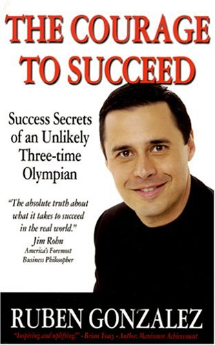 The Courage to Succeed: Success Secrets of an Unlikely Three-time Olympian ebook