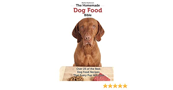 Amazon the homemade dog food bible over 25 of the best dog amazon the homemade dog food bible over 25 of the best dog food recipes that every pup will love ebook martha stephenson kindle store forumfinder Images