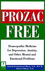Prozac-Free: Homeopathic Medicine for Depression, Anxiety and Other Mental and Emotional Problems