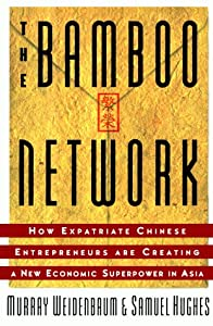 Bamboo Network: How Expatriate Chinese Entrepreneurs Are Creating a New Economic Superpower in Asia