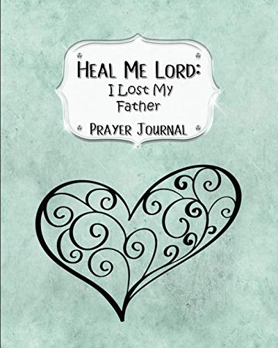 - Heal Me Lord: I Lost My Father | A Prayer Journal | 60 days of Guided Prompts and Scriptures | Heart | Green