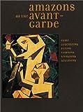 Amazons of the Avant-Garde, Alexandra Exter, Natalia Goncharova, Liubov Popova, Olga Rozanova, John E. Bowlt, Matthew Drutt, 0892072717