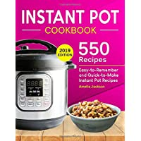 Instant Pot Cookbook: 550 Delicious, Easy-to-Remember and Quick-to-Make Instant Pot Recipes for Beginners and Advanced Users (With Complete Beginner's Guide)