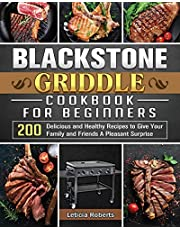 Blackstone Griddle Cookbook for Beginners: 200 Delicious and Healthy Recipes to Give Your Family and Friends A Pleasant Surprise
