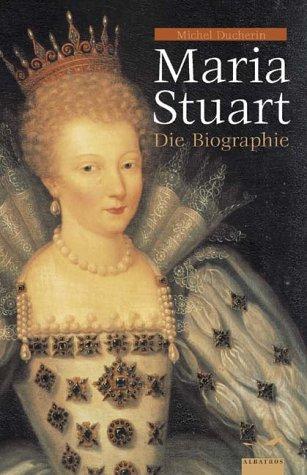 Maria Stuart. Die Biographie