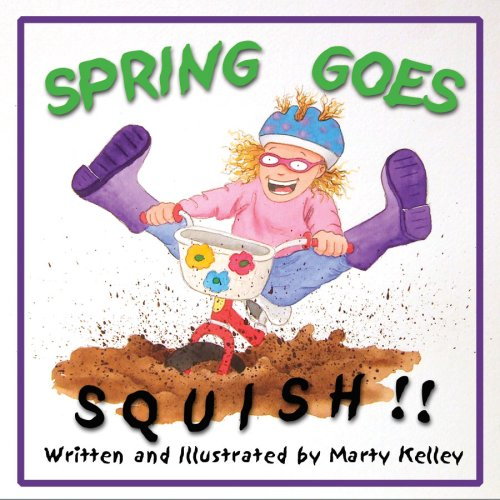 Spring Goes Squish!: Marty Kelley: