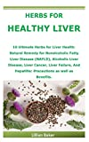 HERBS FOR HEALTHY LIVER: 10 Ultimate Herbs for