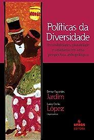 Políticas da diversidade: (in)visibilidades, pluralidade e cidadania em uma perspectiva antropológica