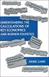 Understanding the Calculations of Key Economics and Business Statistics, Gaske, Daniel, 0787265497