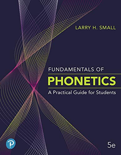 Fundamentals of Phonetics: A Practical Guide for Students Plus Enhanced Pearson eText -- Access Card Package (5th Edition) (Fundamentals Of Phonetics A Practical Guide For Students)
