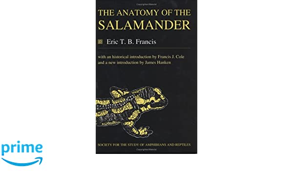 The Anatomy Of The Salamander Facsimile Reprints In Herpetology