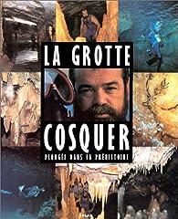 La Grotte Cosquer. Plongée dans la Préhistoire par Henri Cosquer