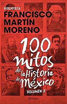 100 mitos de la historia de México 2 de [Moreno, Francisco Martín]