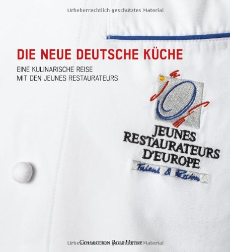 Die neue deutsche Küche: Eine kulinarische Reise mit den Jeunes Restaurateurs
