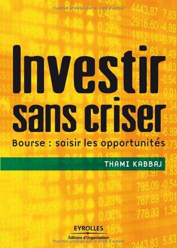 Investir sans criser: Bourse : saisir les opportunités Broché – 17 avril 2009 Thami Kabbaj Editions d'Organisation 2212543395 Économie