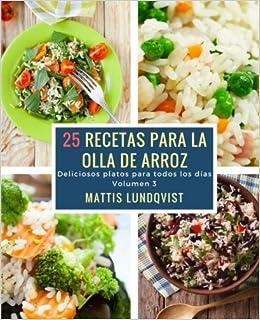 25 recetas para la olla de arroz: Deliciosos platos para todos los días (Volume 3) (Spanish Edition): Mattis Lundqvist: 9781979139205: Amazon.com: Books