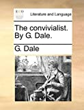 The Convivialist by G Dale, G. Dale, 1170713297