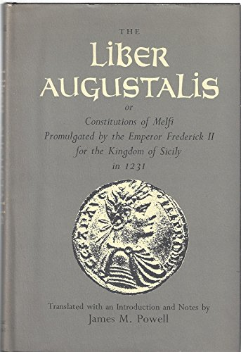 The Liber Augustalis or Constitutions of Melfi Promulgated By the Emperor Frederick II for the Kingdom of Sicily in 1231 (English and Latin Edition)