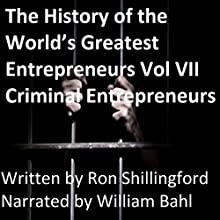 The History of the World's Greatest Entrepreneurs Vol VII Criminal Entrepreneurs: History of the World's Greatest Entrepreneurs, Book 7 Audiobook by Ron Shillingford Narrated by William Bahl