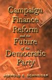 Campaign Finance Reform and the Future of the Democratic Party, Jerrold E. Schneider, 0415933218