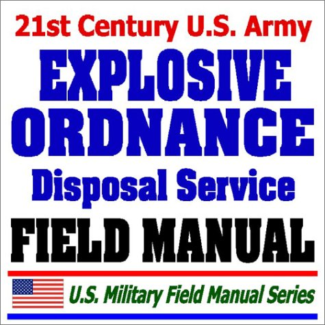 21st Century U.S. Army Explosive Ordnance Disposal Service Field Manual (FM 9-15) Bombs, Mines, Munitions