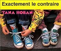 Exactement le contraire par Tana Hoban