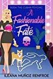 A Fashionable Fate: A Psychic Paranormal Cozy Mystery (Rosa The Cuban Psychic Mysteries Book 1) - Kindle edition by Renfroe, Ileana Munoz. Mystery, Thriller & Suspense Kindle eBooks @ Amazon.com.