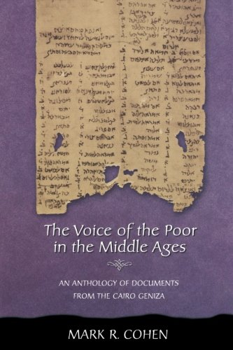 The Voice of the Poor in the Middle Ages: An Anthology of Documents from the Cairo Geniza (Jews, Christians, and Muslims from the Ancient to the Modern World)