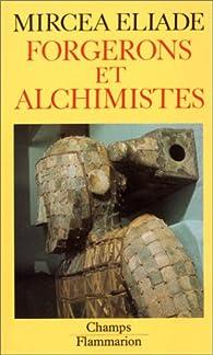 Forgerons et alchimistes par Mircea Eliade